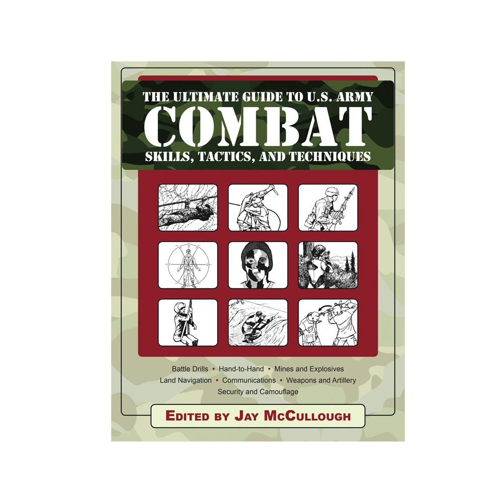 Ultimate Guide to U.S. Army Combat Skills, Tactics & Techniques